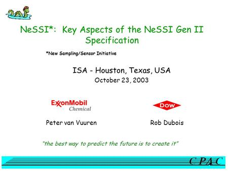 "NeSSI*: Key Aspects of the NeSSI Gen II Specification ISA - Houston, Texas, USA October 23, 2003 ""the best way to predict the future is to create it"" *New."