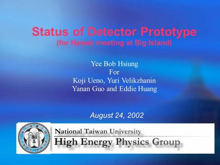 Status of Detector Prototype (for Hawaii meeting at Big Island) August 24, 2002 Yee Bob Hsiung For Koji Ueno, Yuri Velikzhanin Yanan Guo and Eddie Huang.
