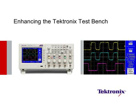 Enhancing the Tektronix Test Bench. 2 Tektronix Expanding Portfolio of Design Tools  We are focused on serving the needs of the embedded designer. #