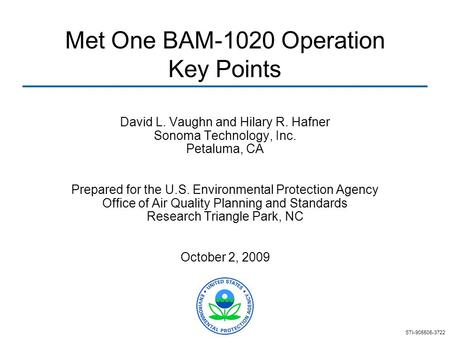 Met One BAM-1020 Operation Key Points David L. Vaughn and Hilary R. Hafner Sonoma Technology, Inc. Petaluma, CA Prepared for the U.S. Environmental Protection.
