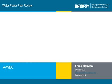 1 | Program Name or Ancillary Texteere.energy.gov Water Power Peer Review A-WEC Franc Mouwen Wavebob LLC November 2011.