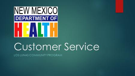 Customer Service LOS LUNAS COMMUNITY PROGRAM. Introduction to Customer Service Courses that will follow include: -Professionalism -Leadership -Teambuilding.