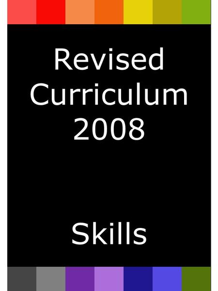 Revised Curriculum 2008 <strong>Skills</strong>. Index Subject AreaPage Language Literacy and <strong>Communication</strong> FP3 Language Literacy and <strong>Communication</strong> KS25 English5 Modern.