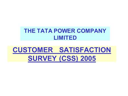 CUSTOMER SATISFACTION SURVEY (CSS) 2005 THE TATA POWER COMPANY LIMITED.