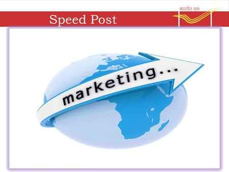 Speed Post.  Time bound guaranteed delivery  Letters, Documents & Parcels can be sent  Started in August 1986  POD Facility  Weight Limit – Maximum.