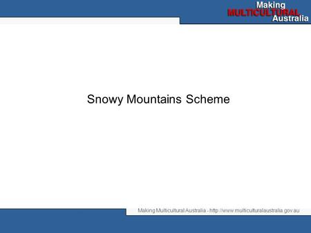 Making Multicultural Australia -  Snowy Mountains Scheme.
