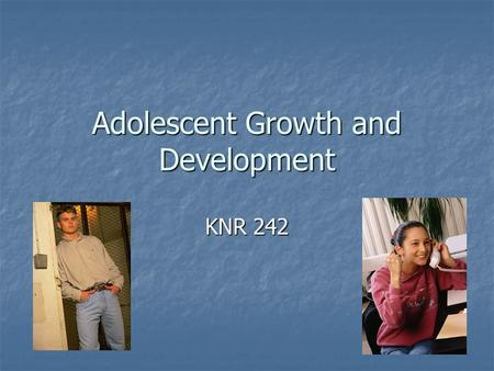 Adolescent Growth and Development KNR 242. Who is Today's Adolescent? 10% of total population is in the 12-17 age group. 10% of total population is in.