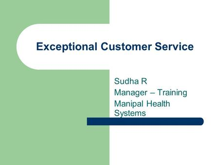 Exceptional Customer Service Sudha R Manager – Training Manipal Health Systems.