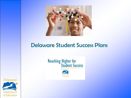 Delaware Student Success Plans. Delaware Student Success Plan This year, the Delaware Department of Education is introducing Student Success Plans (SSPs),