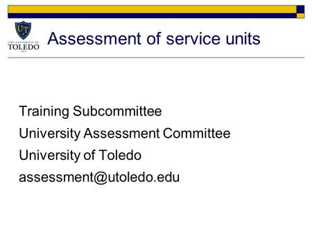 Assessment of service units Training Subcommittee University Assessment Committee University of Toledo