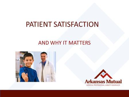 PATIENT SATISFACTION AND WHY IT MATTERS. Why It Matters  CMS (Centers for Medicare & Medicaid Services), hospitals and insurance providers are using.