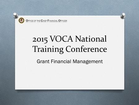 2015 VOCA National Training Conference Grant Financial Management.