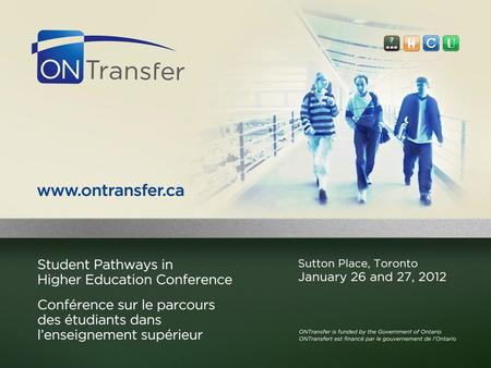 Implementing Ontario's Credit Transfer System Presentation to Student Pathways in Higher Education Conference January 26, 2012 Ministry of Training, Colleges.