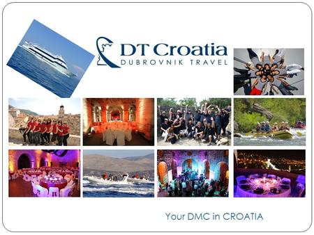 Your DMC in CROATIA. DT`s Mission & Vision Mission To offer its customers the largest possible variety of carefully selected quality ad hoc group and.