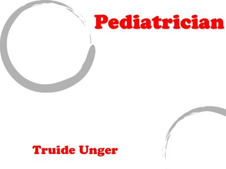 Truide Unger Pediatrician. Job Responsibilities/ Description There are many types of pediatricians, so the responsibility you may have will depend on.
