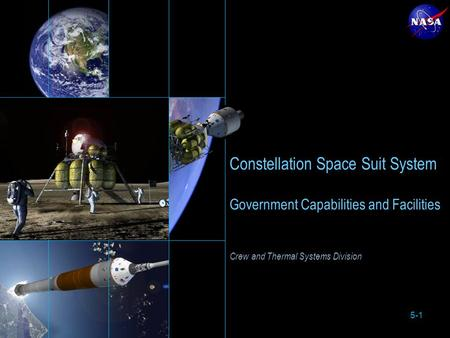 5-1 Constellation Space Suit System Government Capabilities and Facilities Crew and Thermal Systems Division.