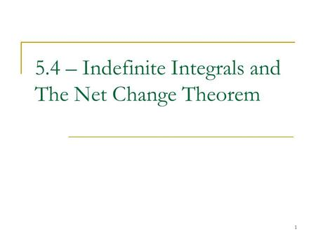 1 5.4 – Indefinite Integrals and The Net Change Theorem.