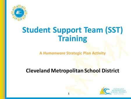 Student Support Team (SST) Training A Humanware Strategic Plan Activity Cleveland Metropolitan School District 1.