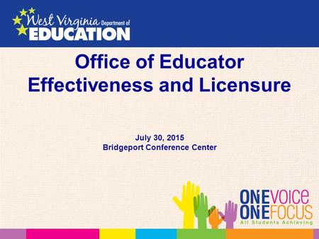 Office of Educator Effectiveness and Licensure July 30, 2015 Bridgeport Conference Center.