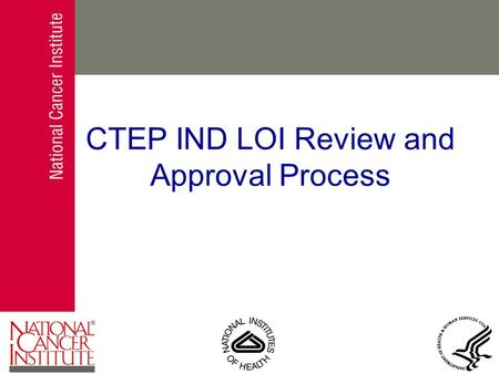 CTEP IND LOI Review and Approval Process. Study Proposals Letter of Intent May be sent in response to solicitation May be sent by investigator with interesting.