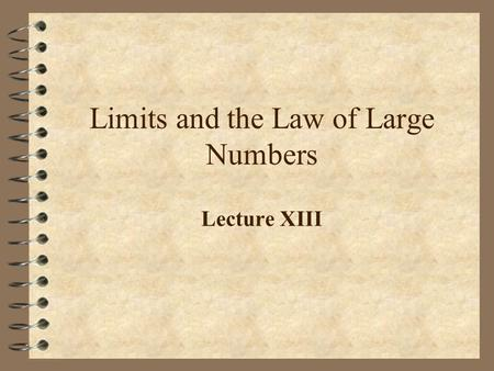 Limits and the Law of Large Numbers Lecture XIII.
