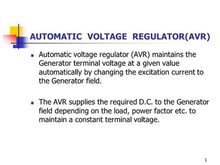 AUTOMATIC VOLTAGE REGULATOR(AVR) Automatic voltage regulator (AVR) maintains the Generator terminal voltage at a given value automatically by changing.