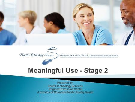 Prepared by: Health Technology Services Regional Extension Center A division of Mountain-Pacific Quality Health.