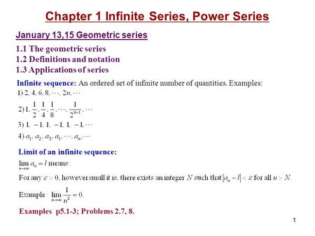 1 January 13,15 Geometric series 1.1 The geometric series 1.2 Definitions and notation 1.3 Applications of series Infinite sequence: An ordered set of.