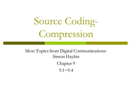 Source Coding- Compression Most Topics from Digital Communications- Simon Haykin Chapter 9 9.1~9.4.