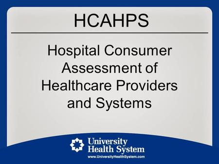 HCAHPS Hospital Consumer Assessment of Healthcare Providers and Systems.