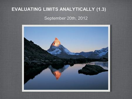 EVALUATING LIMITS ANALYTICALLY (1.3) September 20th, 2012.
