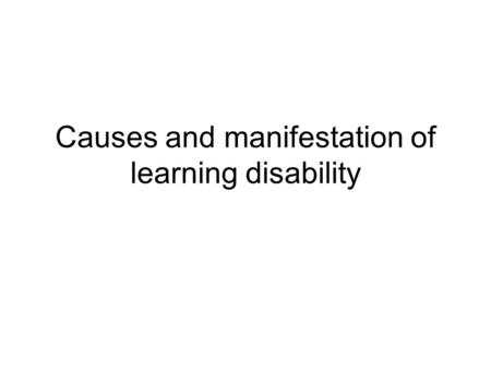 "Causes and manifestation of learning disability. Demographics ""A lack of consensus of definition and understanding of what is meant by 'multiple and complex."