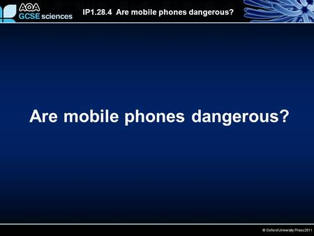 © Oxford University Press 2011 IP1.28.4 Are mobile phones dangerous? Are mobile phones dangerous?