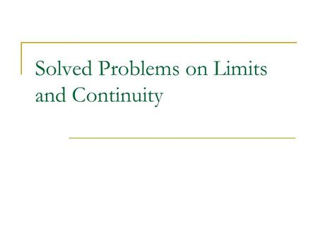 Solved Problems on Limits and Continuity. Calculators Mika Seppälä: Limits and Continuity Overview of Problems 1 2 3 4 56 78 910.