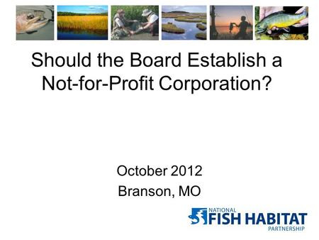 Should the Board Establish a Not-for-Profit Corporation? October 2012 Branson, MO.