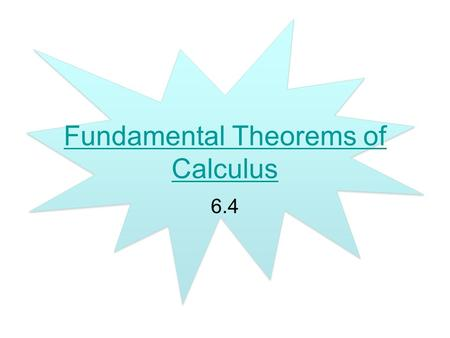 Fundamental Theorems of Calculus 6.4. The First (second?) Fundamental Theorem of Calculus If f is continuous on, then the function has a derivative at.