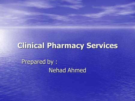 Clinical Pharmacy Services Prepared by : Nehad Ahmed.