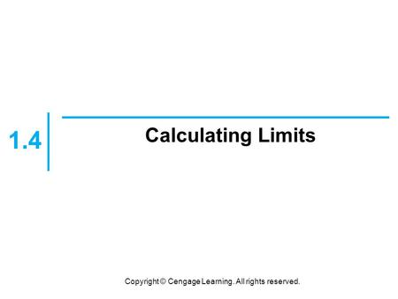 Copyright © Cengage Learning. All rights reserved. Calculating Limits 1.4.