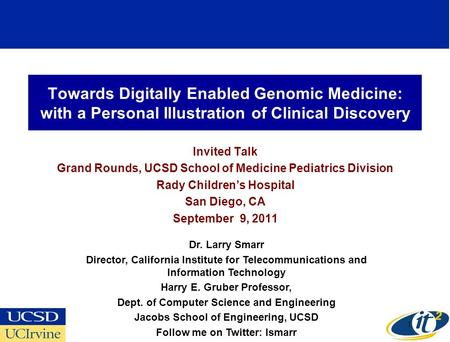 Towards Digitally Enabled Genomic Medicine: with a Personal Illustration of Clinical Discovery Invited Talk Grand Rounds, UCSD School of Medicine Pediatrics.