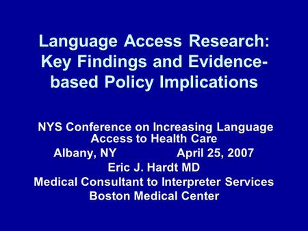 Language Access Research: Key Findings and Evidence- based Policy Implications NYS Conference on Increasing Language Access to Health Care Albany, NYApril.