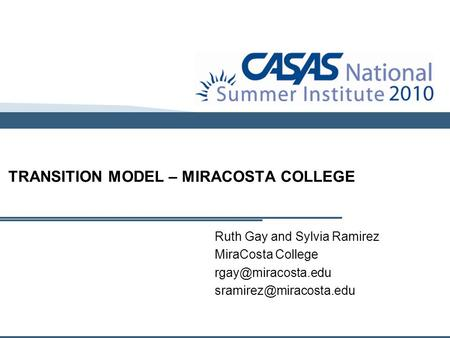 Ruth Gay and Sylvia Ramirez MiraCosta College  TRANSITION MODEL – MIRACOSTA COLLEGE.