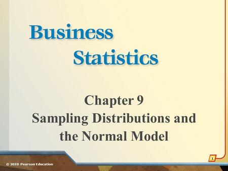 Chapter 9 Sampling Distributions and the Normal Model © 2010 Pearson Education 1.