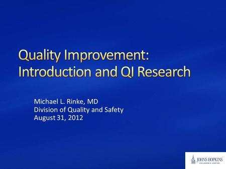 Michael L. Rinke, MD Division of Quality and Safety August 31, 2012.
