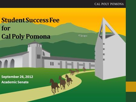 Student Success Fee for Cal Poly Pomona September 26, 2012 Academic Senate.