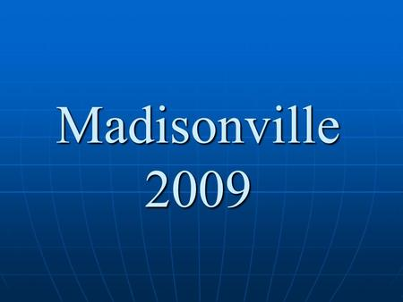 Madisonville 2009. Events/Programs to Look for: Madisonville Bicentennial Madisonville Bicentennial Neighborhood Stabilization Program (NSP*) Neighborhood.
