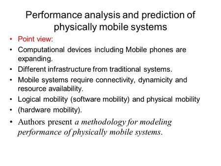 Performance analysis and prediction of physically mobile systems Point view: Computational devices including Mobile phones are expanding. Different infrastructure.