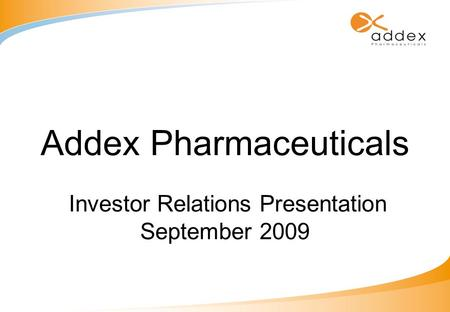Addex Pharmaceuticals Investor Relations Presentation September 2009.