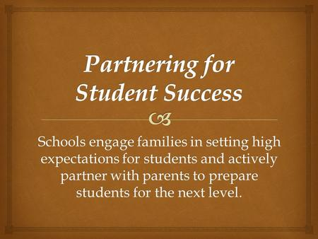 Schools engage families in setting high expectations for students and actively partner with parents to prepare students for the next level.