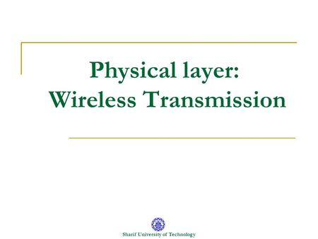 Sharif University of Technology Physical layer: Wireless Transmission.