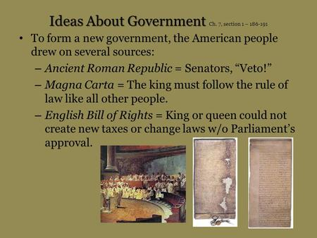 Ideas About Government Ideas About Government Ch. 7, section 1 – 186-191 To form a new government, the American people drew on several sources: – Ancient.